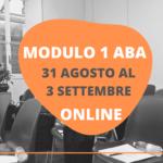 MODULO 1 ONLINE DEL CORSO ABA – 31 AGOSTO AL 3 SETTEMBRE 2021