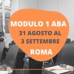 MODULO 1 DEL CORSO ABA A ROMA – 31 AGOSTO AL 3 SETTEMBRE 2021