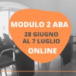 MODULO 2 ONLINE DEL CORSO ABA – 28 GIUGNO AL 7 LUGLIO 2021