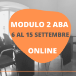 MODULO 2 ONLINE DEL CORSO ABA – 6 AL 15 SETTEMBRE 2021