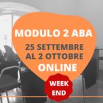 MODULO 2 ONLINE ED. WEEK END DEL CORSO ABA – 25 SETTEMBRE AL 2 OTTOBRE 2021