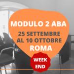 MODULO 2 ED. WEEK END DEL CORSO ABA A ROMA – 25 SETTEMBRE AL 10 OTTOBRE 2021